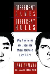 Different Games, Different Rules: Why Americans and Japanese Misunderstand Each Other