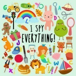 I Spy – Everything!: A Fun Guessing Game for 2-4 Year Olds